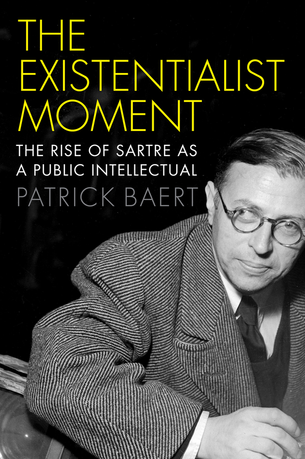 Baert, Patrick - The Existentialist Moment: The Rise of Sartre as a Public Intellectual, ebook