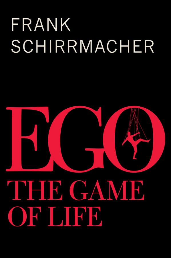 Schirrmacher, Frank - Ego: The Game of Life, ebook
