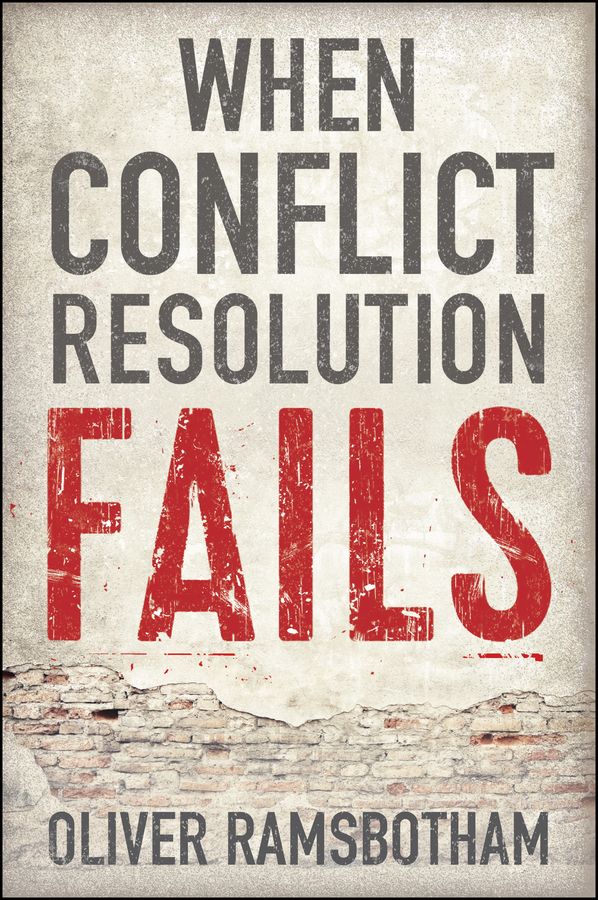 Ramsbotham, Oliver - When Conflict Resolution Fails: An Alternative to Negotiation and Dialogue: Engaging Radical Disagreement in Intractable Conflicts, ebook