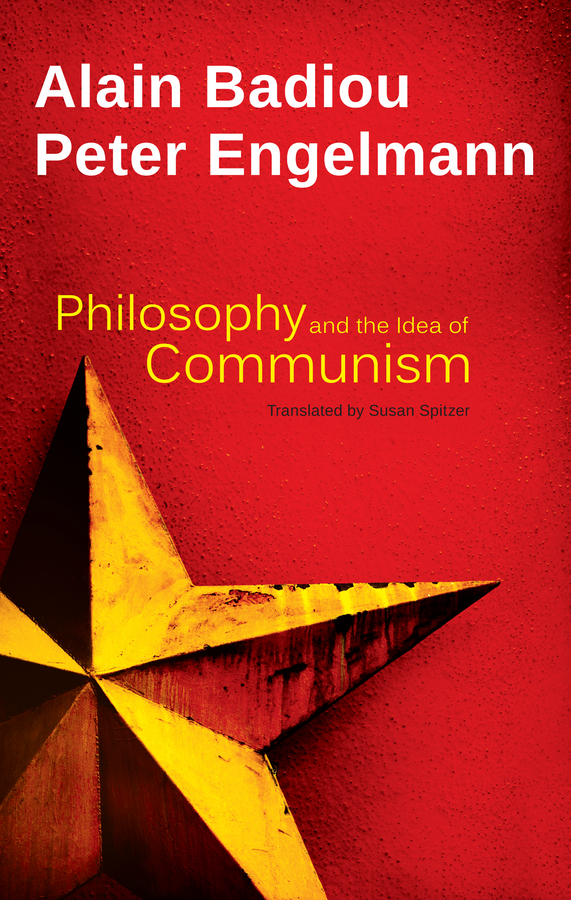 Badiou, Alain - Philosophy and the Idea of Communism: Alain Badiou in conversation with Peter Engelmann, e-kirja