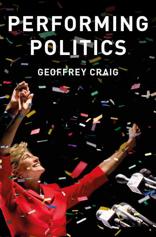 Craig, Geoffrey - Performing Politics: Media Interviews, Debates and Press Conferences, ebook