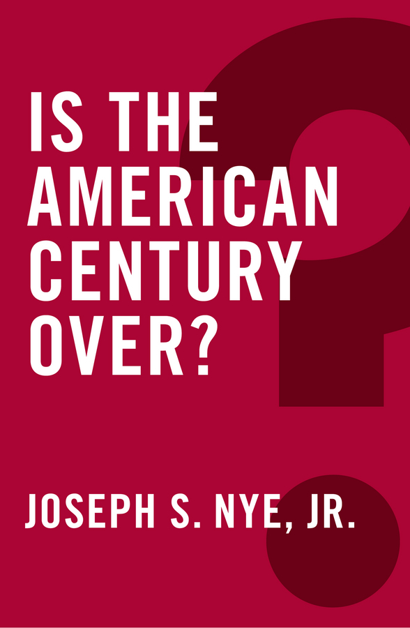 Nye, Joseph S. - Is the American Century Over?, e-bok