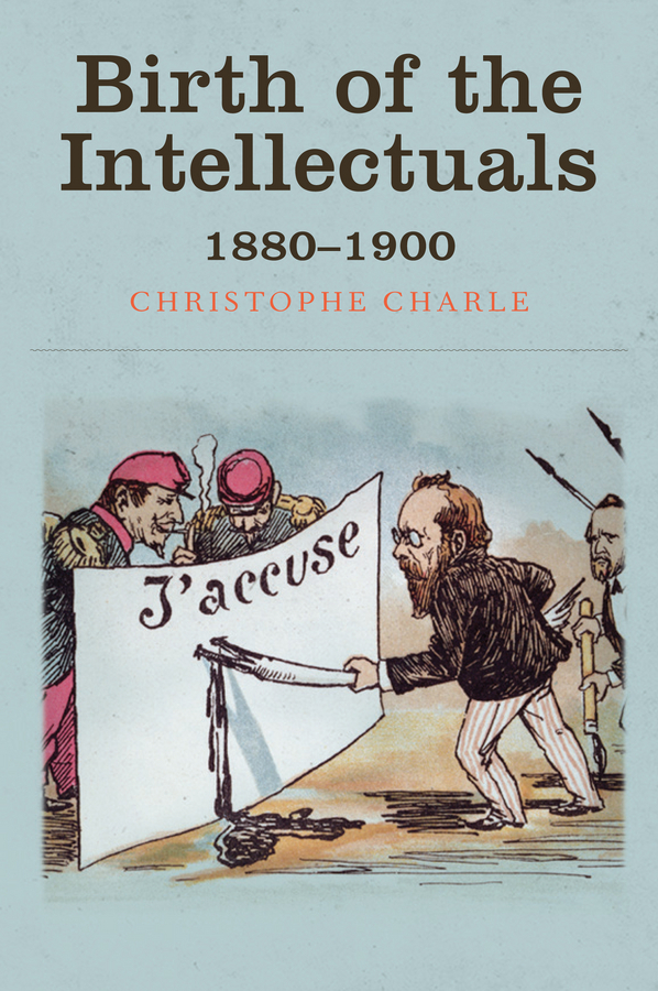 Charle, Christophe - Birth of the Intellectuals: 1880-1900, e-kirja