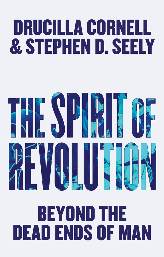 Cornell, Drucilla - The Spirit of Revolution: Beyond the Dead Ends of Man, ebook