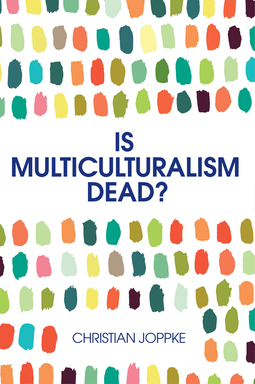 Joppke, Christian - Is Multiculturalism Dead?: Crisis and Persistence in the Constitutional State, e-kirja