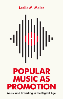 Meier, Leslie M. - Popular Music as Promotion: Music and Branding in the Digital Age, ebook