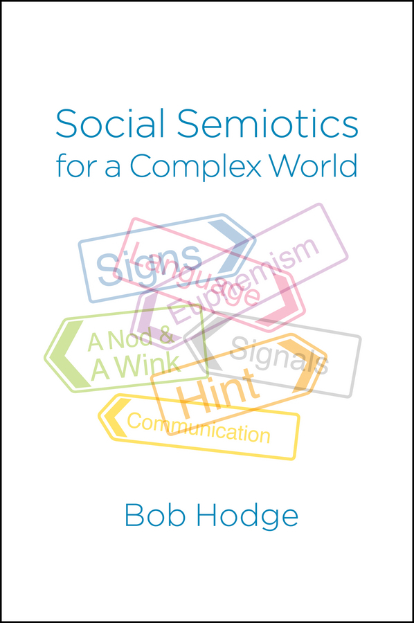 Hodge, Bob - Social Semiotics for a Complex World: Analysing Language and Social Meaning, ebook