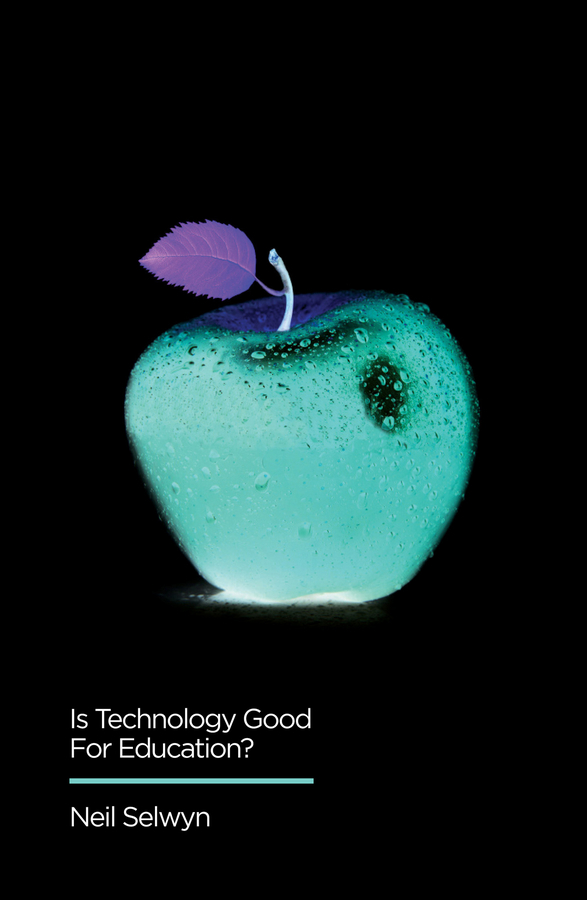 Selwyn, Neil - Is Technology Good for Education?, ebook