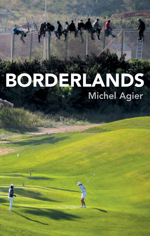 Agier, Michel - Borderlands: Towards an Anthropology of the Cosmopolitan Condition, ebook