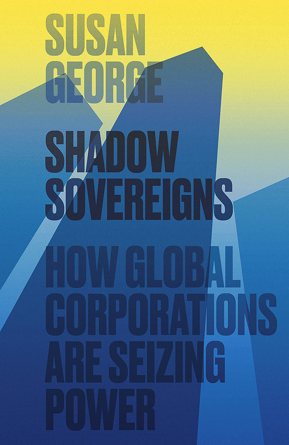 George, Susan - Shadow Sovereigns: How Global Corporations are Seizing Power, ebook