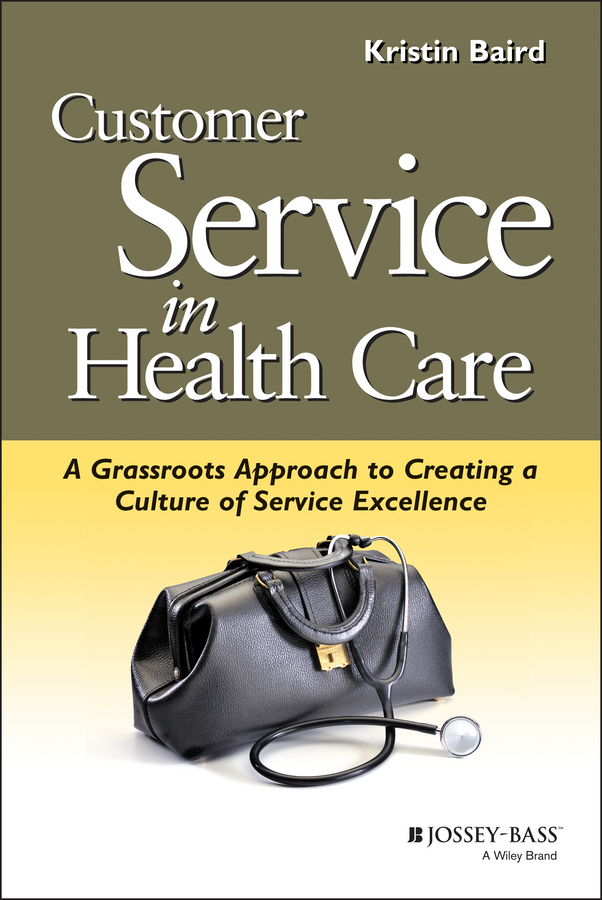 Baird, Kristin - Customer Service in Health Care: A Grassroots Approach to Creating a Culture of Service Excellence, ebook