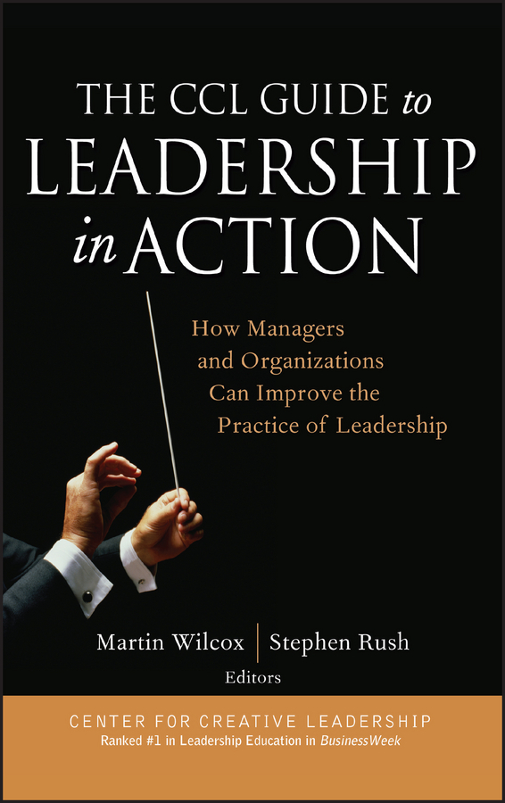 Rush, Stephen - The CCL Guide to Leadership in Action: How Managers and Organizations Can Improve the Practice of Leadership, ebook