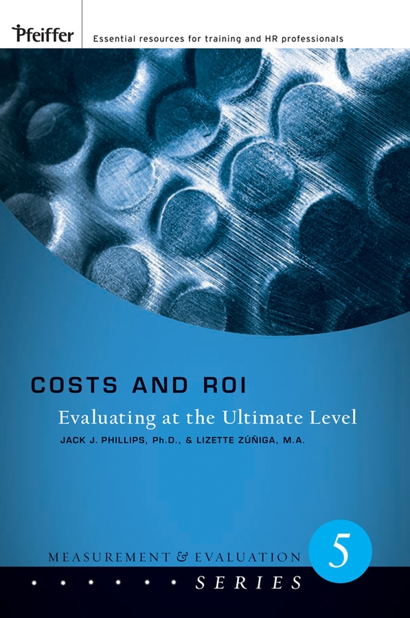 Phillips, Jack J. - Costs and ROI: Evaluating at the Ultimate Level, ebook