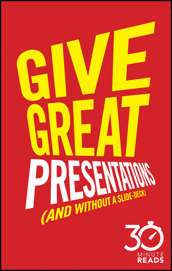 Bate, Nicholas - Give Great Presentations (And Without a Slide-Deck): 30 Minute Reads: A Shortcut to Better Presenting and Public Speaking, ebook