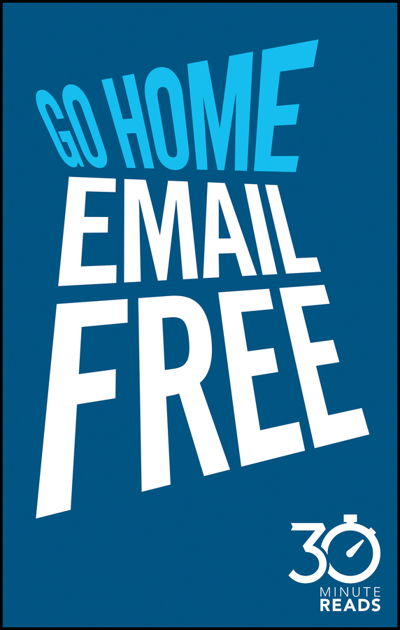 Bate, Nicholas - Go Home Email Free: 30 Minute Reads: A Shortcut to Managing Emails for Better Time Management, ebook