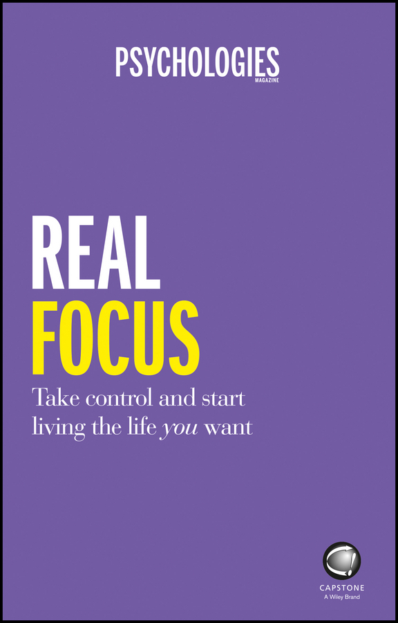 Magazine, Psychologies - Real Focus: Take control and start living the life you want, ebook