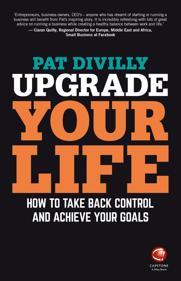 Divilly, Pat - Upgrade Your Life: How to Take Back Control and Achieve Your Goals, ebook