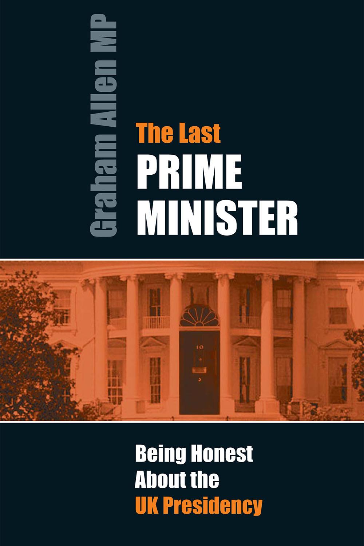 Allen, Graham - The Last Prime Minister, ebook