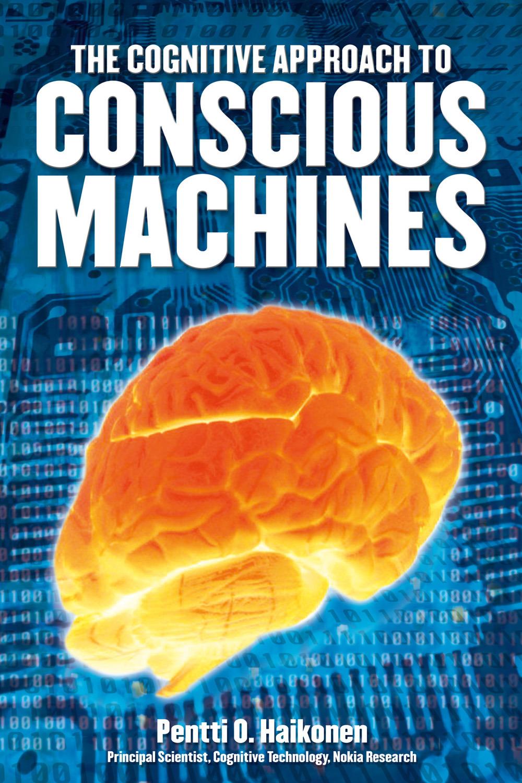 Haikonen, Pentti O. - The Cognitive Approach to Conscious Machines, ebook