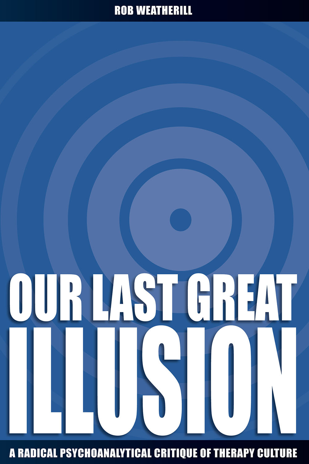 Weatherill, Rob - Our Last Great Illusion, ebook