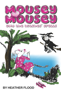 Flood, Heather - Mousey Mousey and the Witches' Spells, ebook