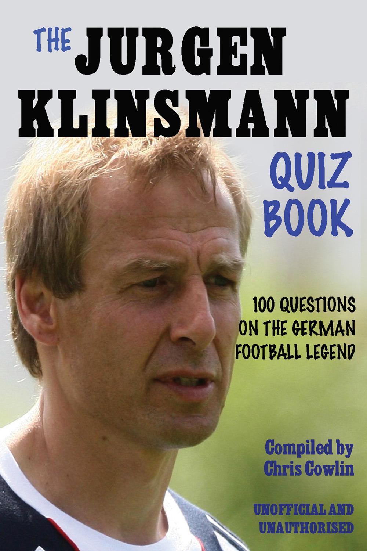 Cowlin, Chris - The Jürgen Klinsmann Quiz Book, ebook