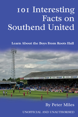 Miles, Peter - 101 Interesting Facts on Southend United, ebook