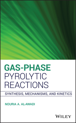 Al-Awadi, Nouria A. - Gas-Phase Pyrolytic Reactions: Synthesis, Mechanisms, and Kinetics, ebook