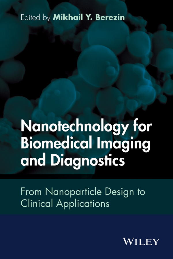 Berezin, Mikhail Y. - Nanotechnology for Biomedical Imaging and Diagnostics: From Nanoparticle Design to Clinical Applications, ebook