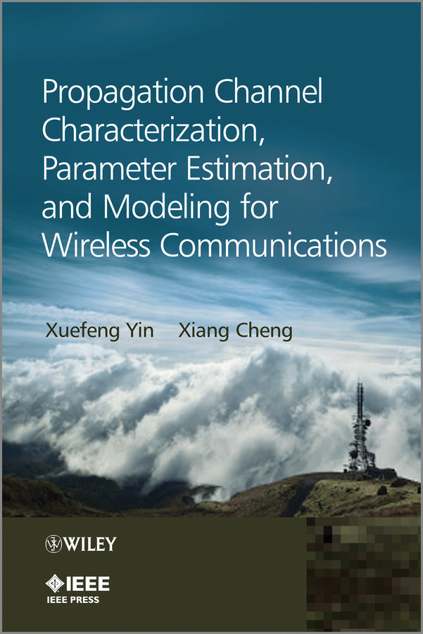 Cheng, Xiang - Propagation Channel Characterization, Parameter Estimation, and Modeling for Wireless Communications, ebook