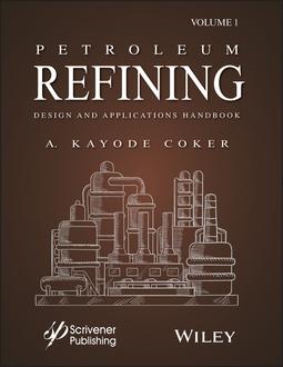 Coker, A. Kayode - Petroleum Refining Design and Applications Handbook, ebook