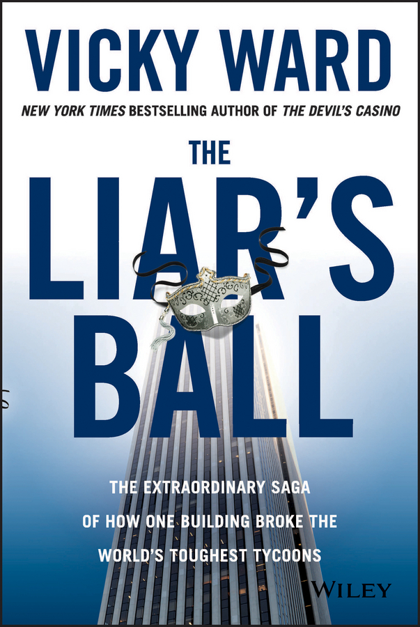 Ward, Vicky - The Liar's Ball: The Extraordinary Saga of How One Building Broke the World's Toughest Tycoons, ebook