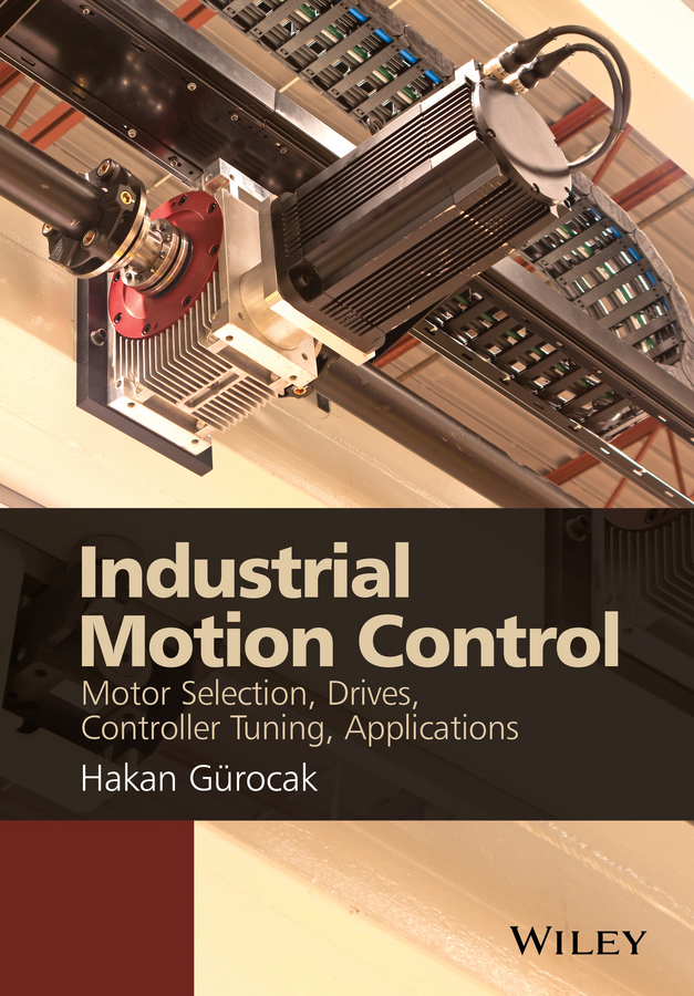 Gurocak, Hakan - Industrial Motion Control: Motor Selection, Drives, Controller Tuning, Applications, ebook
