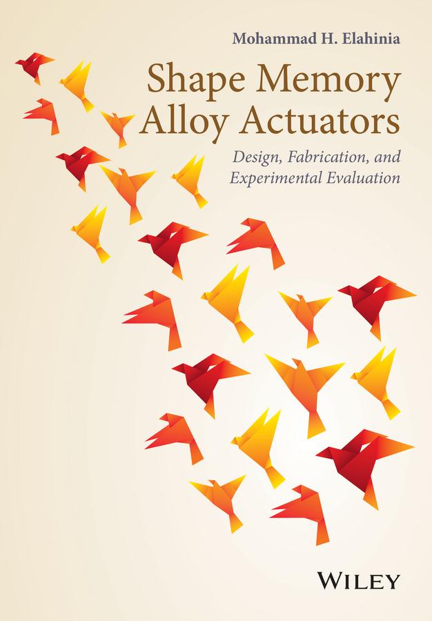 Elahinia, Mohammad - Shape Memory Alloy Actuators: Design, Fabrication and Experimental Evaluation, ebook