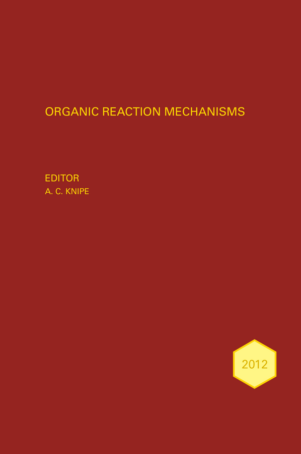 Knipe, A. C. - Organic Reaction Mechanisms 2012: An annual survey covering the literature dated January to December 2012, ebook