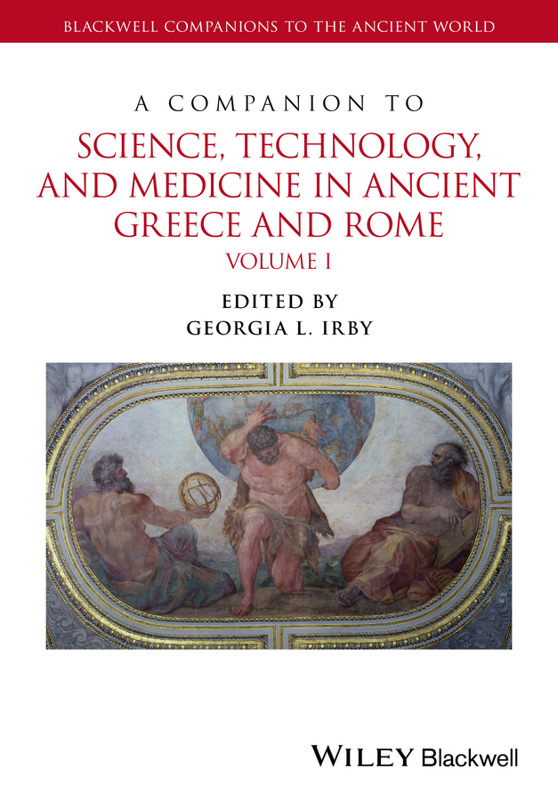 Irby, Georgia L. - A Companion to Science, Technology, and Medicine in Ancient Greece and Rome, (Two Volumes), ebook