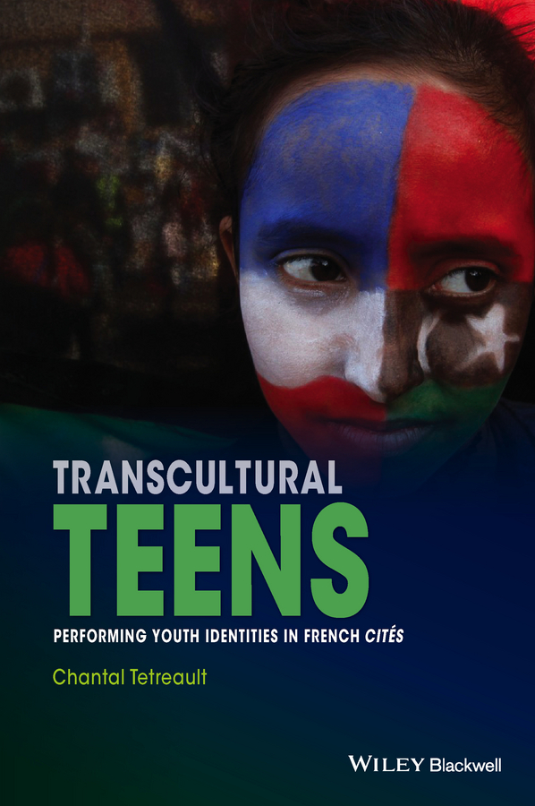 Tetreault, Chantal - Transcultural Teens: Performing Youth Identities in French Cités, ebook