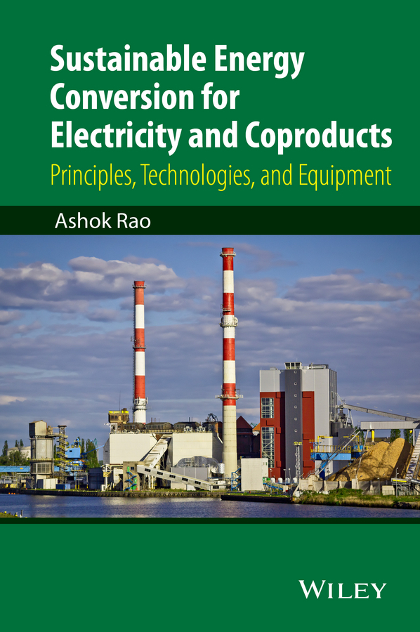Rao, Ashok - Sustainable Energy Conversion for Electricity and Coproducts: Principles, Technologies, and Equipment, ebook