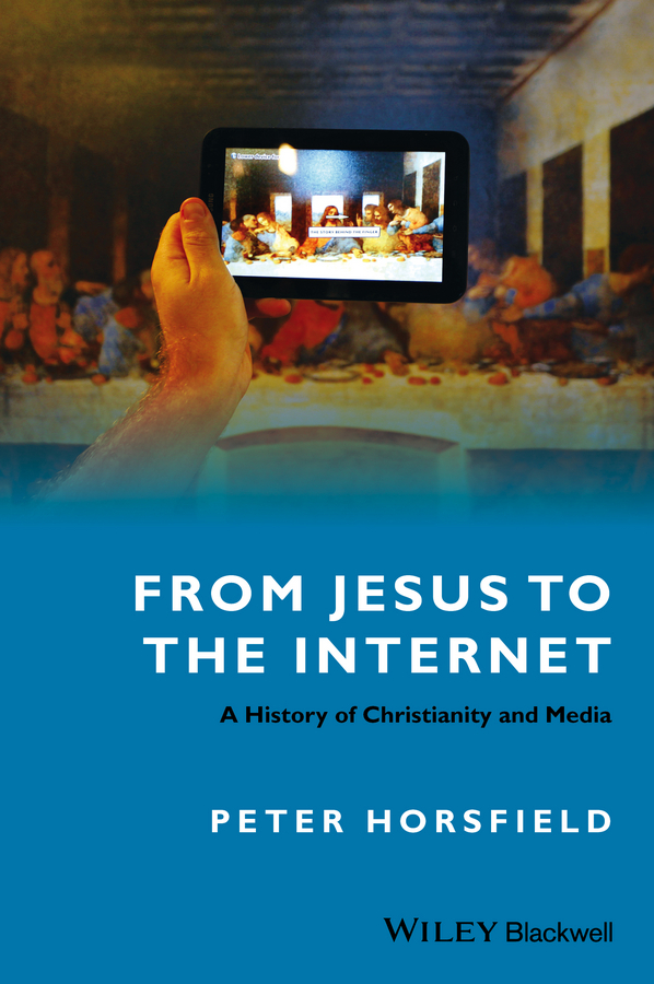 Horsfield, Peter - From Jesus to the Internet: A History of Christianity and Media, ebook