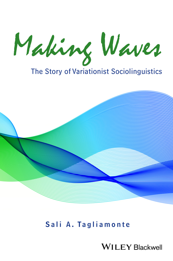 Tagliamonte, Sali A. - Making Waves: The Story of Variationist Sociolinguistics, ebook