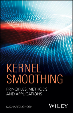 Ghosh, Sucharita - Kernel Smoothing: Principles, Methods and Applications, ebook