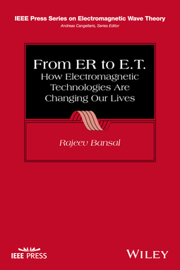 Bansal, Rajeev - From ER to E.T.: How Electromagnetic Technologies Are Changing Our Lives, ebook