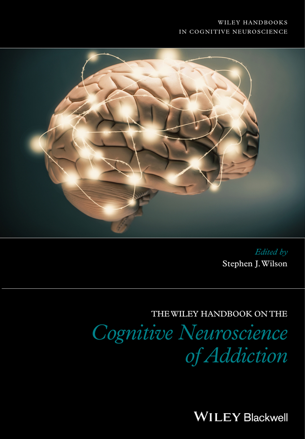 Wilson, Stephen J. - The Wiley Handbook on the Cognitive Neuroscience of Addiction, ebook