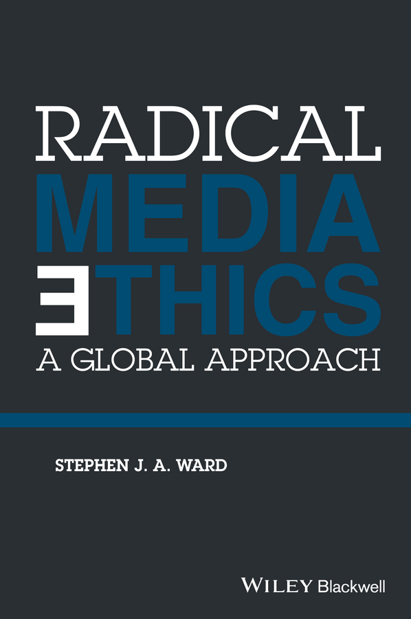 Ward, Stephen J. A. - Radical Media Ethics: A Global Approach, ebook
