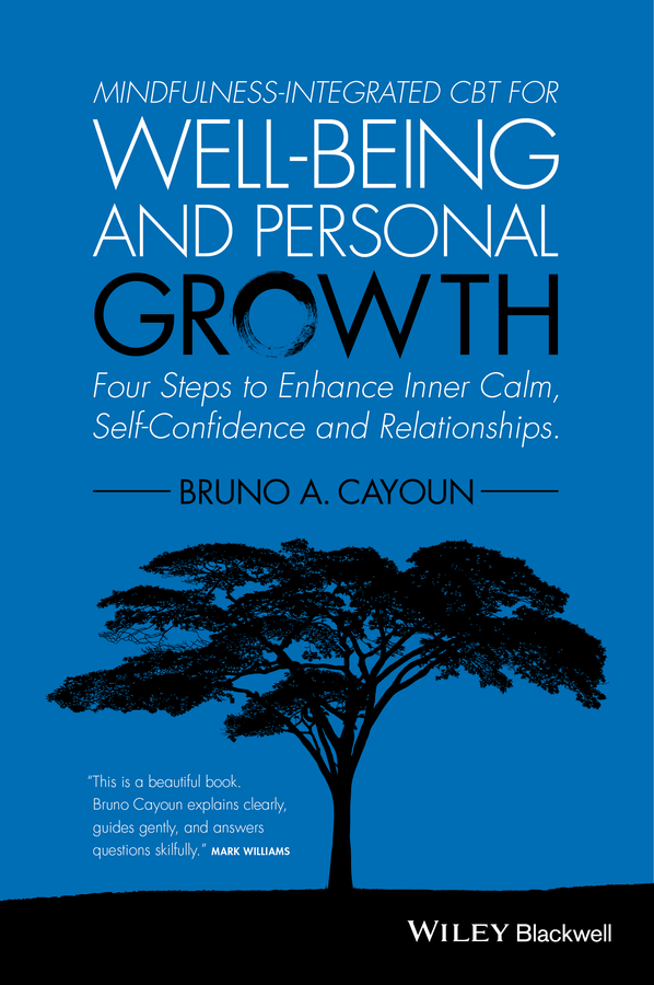 Cayoun, Bruno A. - Mindfulness-integrated CBT for Well-being and Personal Growth: Four Steps to Enhance Inner Calm, Self-Confidence and Relationships, ebook
