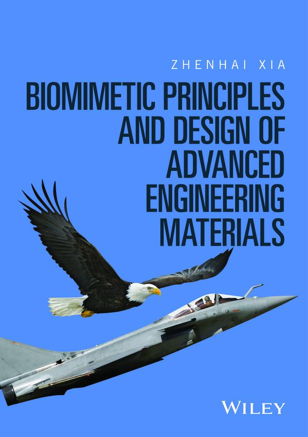 Xia, Zhenhai - Biomimetic Principles and Design of Advanced Engineering Materials, ebook