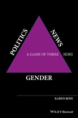 Ross, Karen - Gender, Politics, News: A Game of Three Sides, ebook
