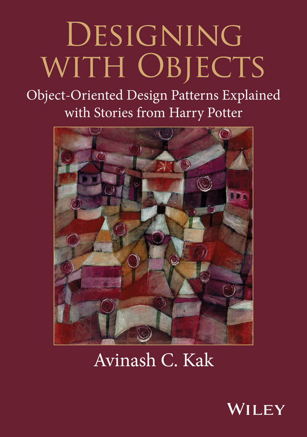 Kak, Avinash C. - Designing with Objects: Object-Oriented Design Patterns Explained with Stories from Harry Potter, ebook
