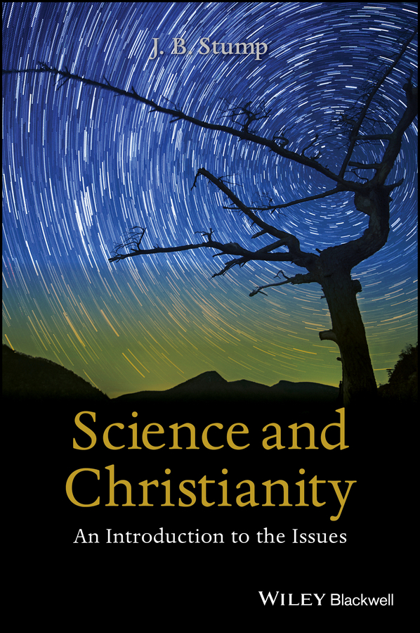 Stump, J. B. - Science and Christianity: An Introduction to the Issues, ebook