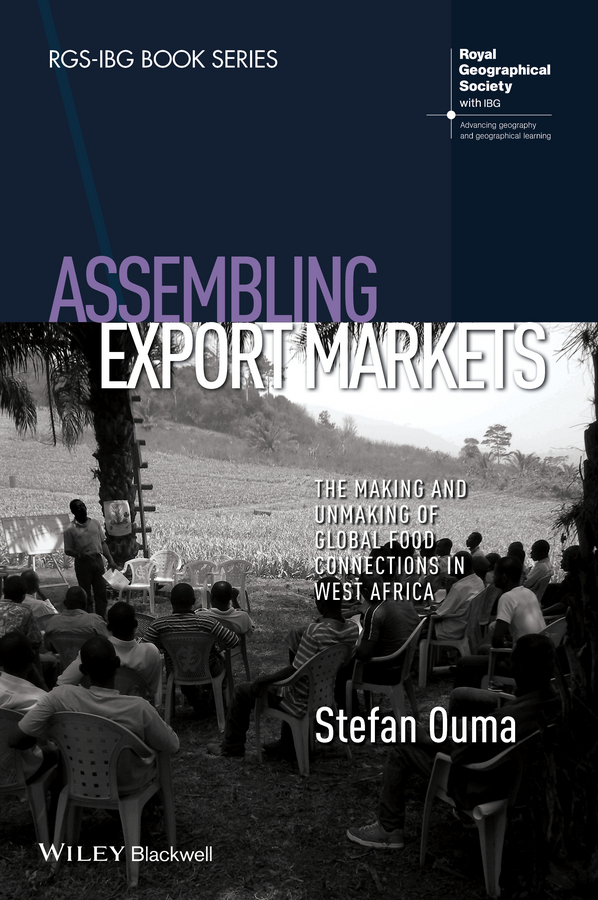 Ouma, Stefan - Assembling Export Markets: The Making and Unmaking of Global Food Connections in West Africa, ebook